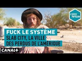Fuck le système : Slab City, la ville des perdus de l'Amérique - L'Effet Papillon – CANAL+