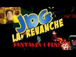 JDG La revanche - FANTASIA ( FIN )