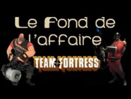 Le Fond De L'Affaire - Team Fortress