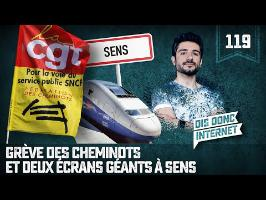 Grève des cheminots et 2 écrans géants à Sens - VERINO #119 // Dis donc internet...