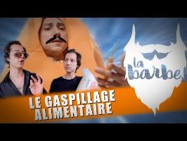 LE GASPILLAGE ALIMENTAIRE - LA BARBE