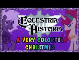 Equestria Historia - A Very Colorful Christmas