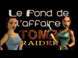 Le Fond De L'Affaire - Tomb Raider - Tomb Raider