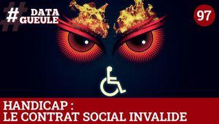 Handicap : le contrat social invalide - #DATAGUEULE 97