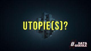 #DATAGUEULE : UTOPIE(S) ?