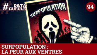 Surpopulation : La peur aux ventres - #DATAGUEULE 94