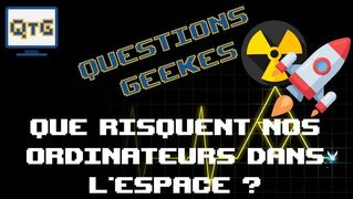 Comment survivre aux radiations quand on est un ordinateur spatial ? – #QG7