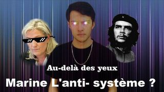 Marine Le Pen, l'imposture de l'anti-système - Au-delà des yeux