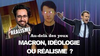 Macron, le réalisme ou l'idéologie ? - Au-delà des yeux