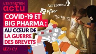 COVID-19 ET BIG PHARMA : AU CŒUR DE LA GUERRE DES BREVETS