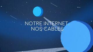 Notre Internet, nos câbles