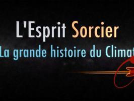 La grande histoire du climat - Dossier #2 - L'Esprit Sorcier