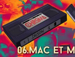 CHROMA S01.06. MAC ET MOI